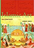 Islamic Art in Context, Robert Irwin, 0131833324
