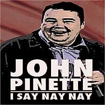 John Pinette - I Say Nay Nay