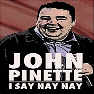 John Pinette - I Say Nay Nay [Import]