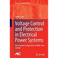Voltage Control and Protection in Electrical Power Systems: From System Components to Wide-Area Control (Advances in Industrial Control)