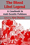 Front cover for the book The Blood Libel Legend: A Casebook in Anti-Semitic Folklore by Alan Dundes