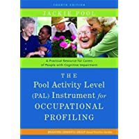 The Pool Activity Level (PAL) Instrument for Occupational Profiling: A Practical Resource for Carers of People with Cognitive Impairment Fourth ... of Bradford Dementia Good Practice Guides)