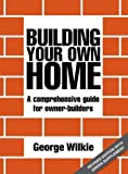 Building Your Own Home-REVISED: A Comprehensive Guide for Owner-builders