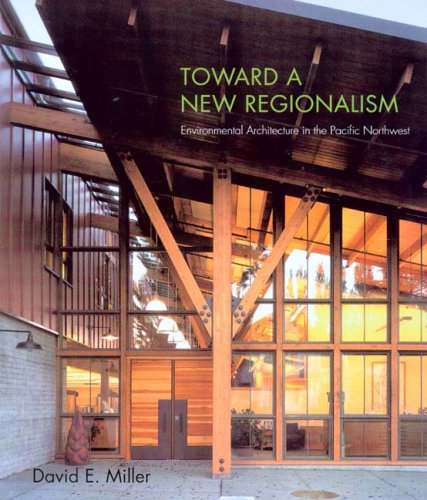 Toward a New Regionalism: Environmental Architecture in the Pacific Northwest pdf