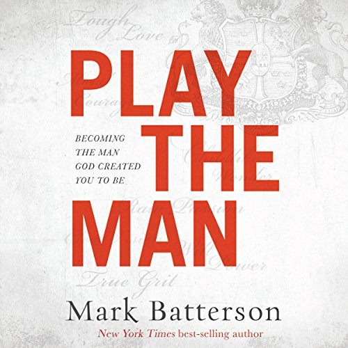 Play the Man: Becoming the Man God Created You to Be Audiobook [Free Download by Trial] thumbnail