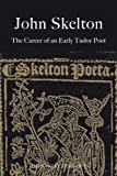 John Skelton : The Career of an Early Tudor Poet, Scattergood, John, 1846823374