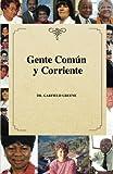 Gente Común y Corriente (Spanish Edition)