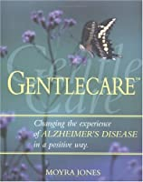Gentlecare: Changing the Experience of Alzheimer's in a Positive Way