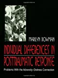 Individual Differences in Posttraumatic Response : Problems with the Adversity-Distress Connection, Bowman, Marilyn L., 0805827137