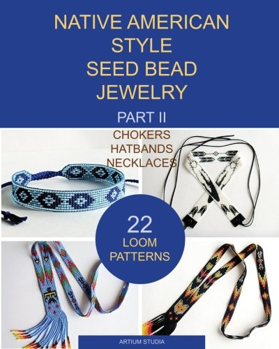 (Native American Style Seed Bead Jewelry. Part II. Chokers, hatbands, necklaces: 22 loom patterns (Volume 2))