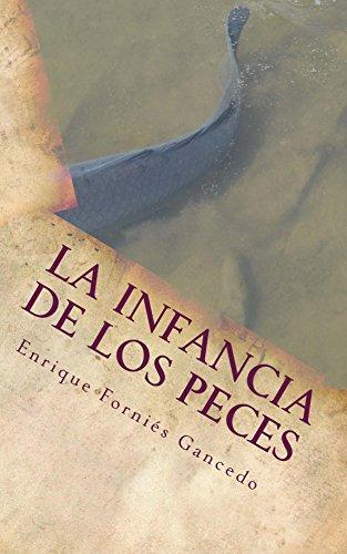 La infancia de los peces (Spanish Edition) by [Forniés Gancedo, Enrique]