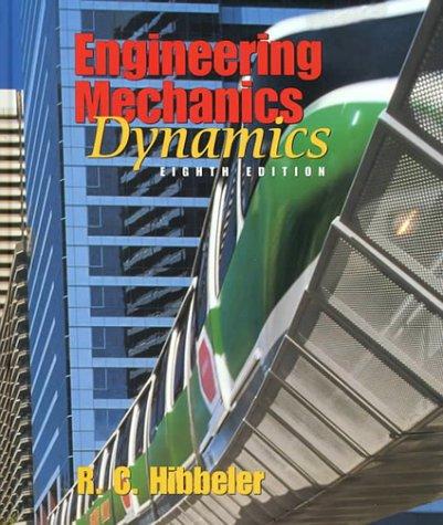 Engineering Mechanics: Dynamics (8th Edition) (Rc Hibbeler Mechanics Of Materials 8th Edition)