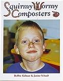 Squirmy Wormy Composters, Bobbie Kalman and Janine Schaub, 0865055815
