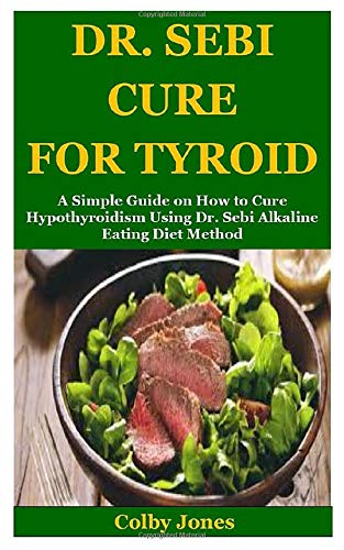 DR. SEBI CURE FOR TYROID: A Simple Guide on How to