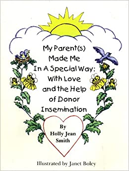 info for 635c4 da5f3 My Parents(s) Made Me in a Special Way  With Love and the Help of Donor  Insemination  Holly Jean Smith, Janet Boley  9780968063309  Amazon.com   Books