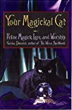 Your Magickal Cat: Feline Magick, Lore, and Worship