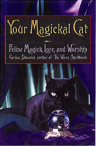 Your Magickal Cat: Feline Magick, Lore, and Worship by Citadel