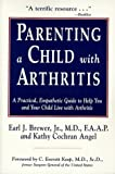 Parenting a Child with Arthritis, Earl J. Brewer and Kathy Cochran Angel, 1565653483