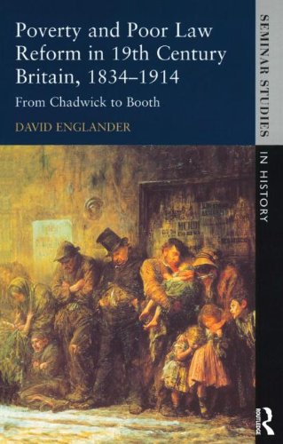 Poverty and Poor Law Reform in Nineteenth-Century Britain, 1834-1914: From Chadwick to Booth (Seminar Studies)