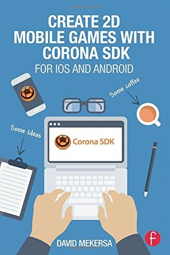Create 2D Mobile Games with Corona SDK: For iOS and Android by David Mekersa - Corona Mall