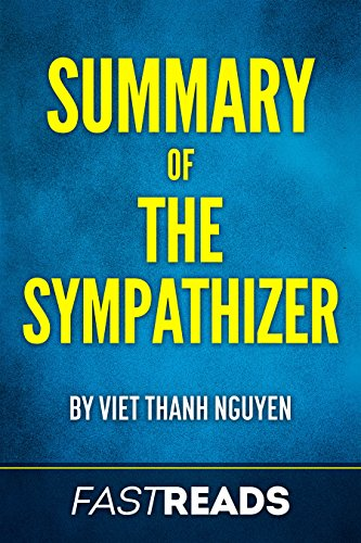 Summary of The Sympathizer: by Viet Thanh Nguyen | Includes Chapter Synopses and Analysis