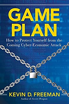 Game Plan: How to Protect Yourself from the Coming Cyber-Economic Attack by [Freeman, Kevin D.]