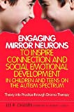 Engaging Mirror Neurons to Inspire Connection and Social Emotional Development in Children and Teens on the Autism Spectrum : Theory into Practice Through Drama Therapy, Chasen, Lee R., 184905990X