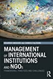 img - for Management of International Institutions and NGOs: Frameworks, practices and challenges book / textbook / text book