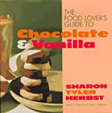 The Food Lover's Guide to Chocolate and Vanilla
