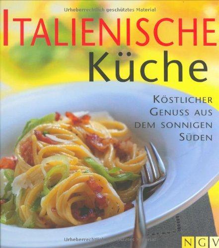 Italienische Küche. Köstlicher Genuss aus dem sonnigen Süden
