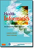 Health Informatics : An Interprofessional Approach, Nelson, Ramona and Staggers, Nancy, 0323100953