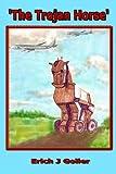 The Trojan Horse, Erich J. Goller, 0615192661