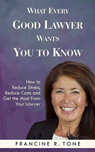 Download PDF What Every Good Lawyer Wants You to Know - How to Reduce Stress, Reduce Costs and Get the Most From Your Lawyer