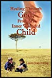 Healing Through God, from My Inner Wounded Child, Laura Jean Ewing, 1418449261
