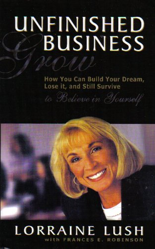 Unfinished Business: How You Can Build Your Dream, Lose It, and Still Survive to Believe in Yourself (Glasses Your Losing)