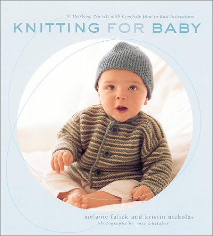 - Knitting for Baby: 30 Heirloom Projects with Complete How-to-Knit Instructions