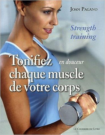 Tonifiez, en douceur, chaque muscle de votre corps : Tonus, minceur et forme pour toute la vie pdf, epub