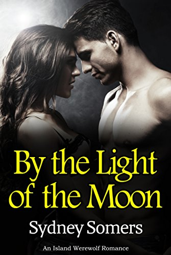 By the Light of the Moon: An Island Werewolf Romance by [Somers, Sydney]