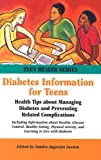 Diabetes Information for Teens: Health Tips About Managing Diabetes And Preventing Related Complications (Teen Health Series)