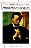 The Debate on the American Civil War Era (Issues in Historiography)