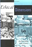 Ethical Dimensions of Pharmaceutical Care, Amy Haddad, 1560248351