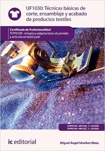 Técnicas Básicas De Corte Ensamblado Y Acabado De Productos Textiles. Tcpf0109