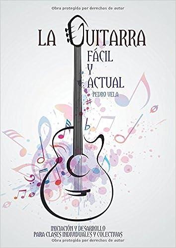 La guitarra fácil y actual: Amazon.es: Vela Gormaz, Pedro: Libros