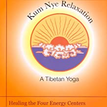Kum Nye Relaxation: Healing the Four Energy Centers