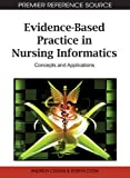 Evidence-Based Practice in Nursing Informatics: Concepts and Applications (Advances in Medical Technologies and Clinical Practice)