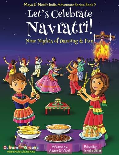 Let's Celebrate Navratri! (Nine Nights of Dancing & Fun) (Maya & Neel's India Adventure Series, Book 5) (Volume 5)