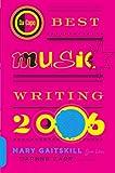 Da Capo Best Music Writing 2006, Mary Gaitskill and Daphne H. Carr, 0306814994