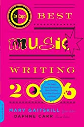 Da Capo Best Music Writing 2006: The Year's Finest Writing on Rock, Hip-hop, Jazz, Pop, Country and More (De Capo Best Music Writing)