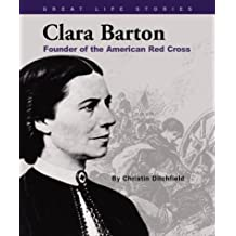 Clara Barton: Founder of the American Red Cross (Great Life Stories)