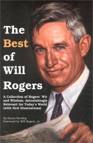 The Best of Will Rogers: A Collection of Rogers' Wit and Wisdom, Astonishingly Relevant for Today's World